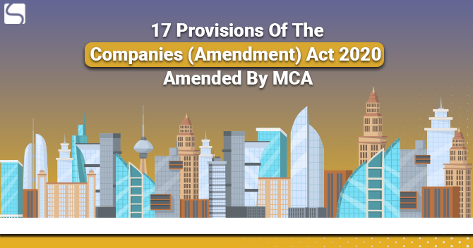 17 Provisions Of The Companies (Amendment) Act 2020 Amended By MCA