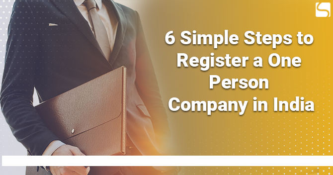 6 Simple Steps to Register a One Person Company in India