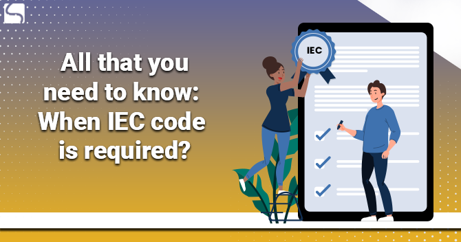 All That You Need To Know: When IEC Code is Required?