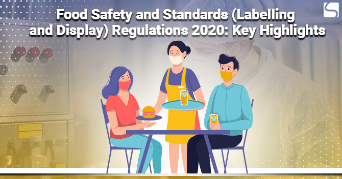 Food Safety and Standards (Labelling and Display) Regulations 2020: Key Highlights