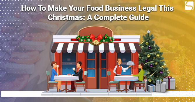 How To Make Your Food Business Legal This Christmas: A Complete Guide