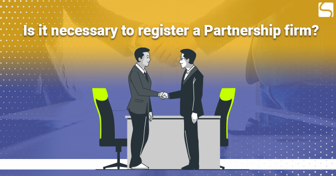 Is it Necessary to Register a Partnership Firm?