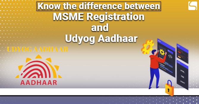 Know the Difference between MSME Registration and Udyog Aadhar