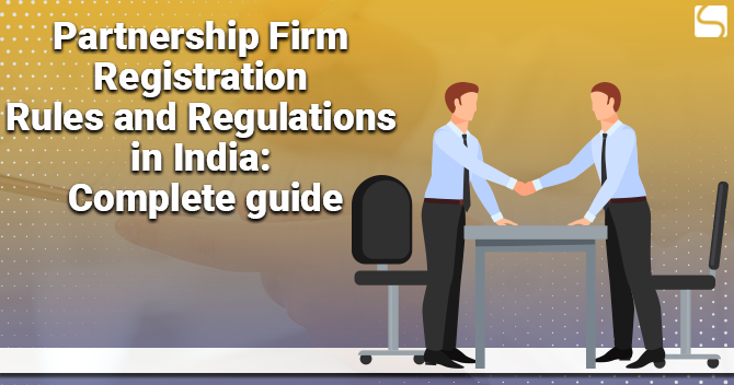 Partnership Firm Registration Rules and Regulations in India: Complete guide
