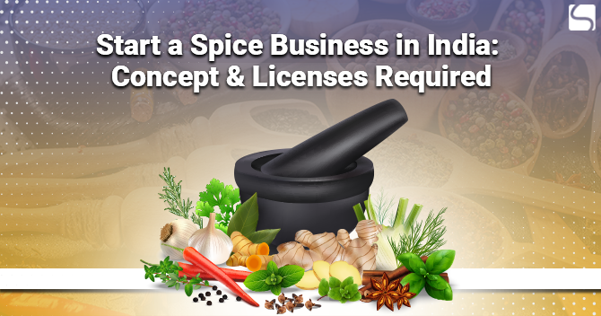 Start a Spice Business in India: Concept & Licenses Required