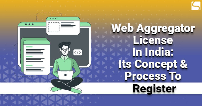 Web Aggregator License in India: Its Concept & Process To Register