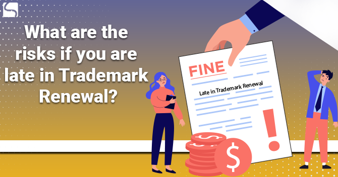 What are the Risks If You Are Late in Trademark Renewal?
