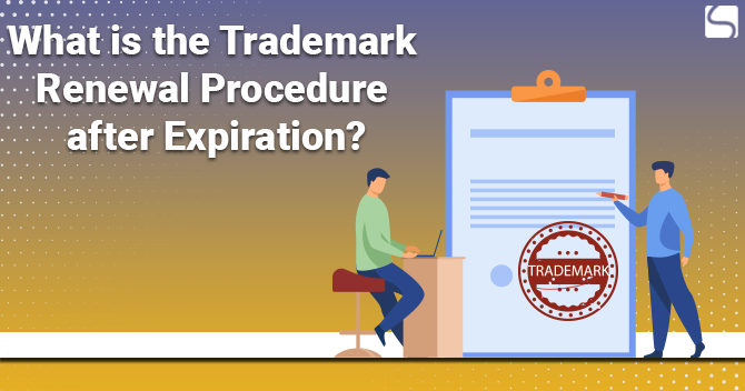 Trademark Renewal Procedure after Expiration