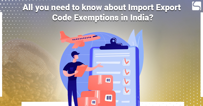 All you need to know about Import Export Code Exemptions in India?