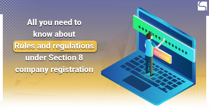 All you need to know about Rules and Regulations under Section 8 Company Registration