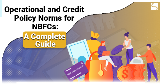 Operational and Credit Policy Norms for NBFCs: A Complete Guide