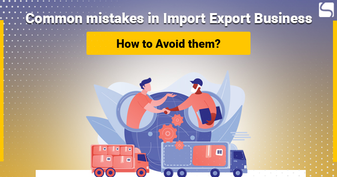Common Mistakes in Import Export Business: How to Avoid them?
