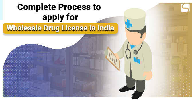 Complete Process to Apply for Wholesale Drug License in India