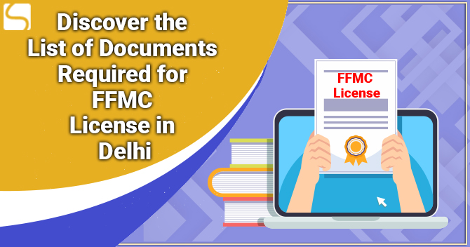 Discover the List of Documents Required for FFMC License in Delhi