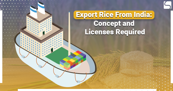 Export Rice From India: Concept and Licenses Required