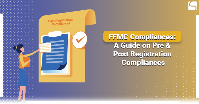 FFMC Compliances: A Guide on Pre & Post Registration Compliances