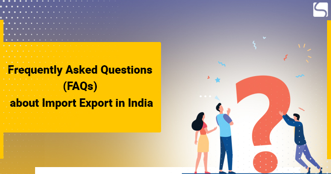 Frequently Asked Questions (FAQs) about Import Export in India