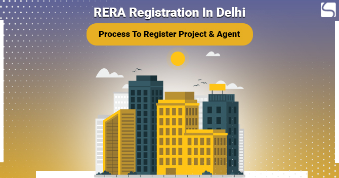 RERA Registration In Delhi: Process To Register Project & Agent