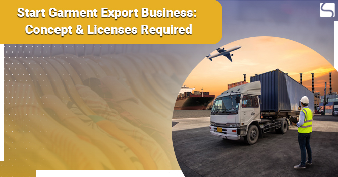 Start Garment Export Business: Concept & Licenses Required