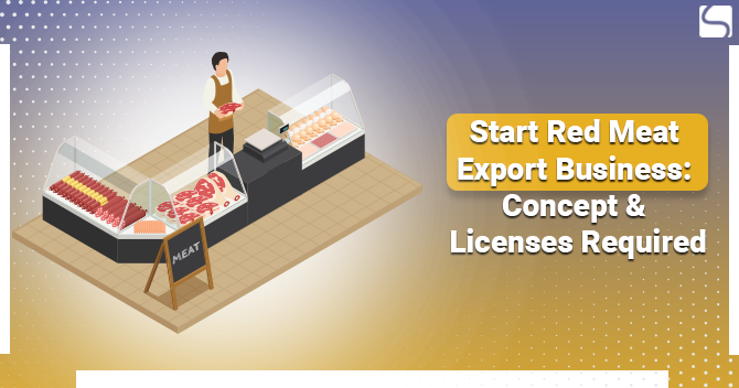 Start Red Meat Export Business: Concept & Licenses Required