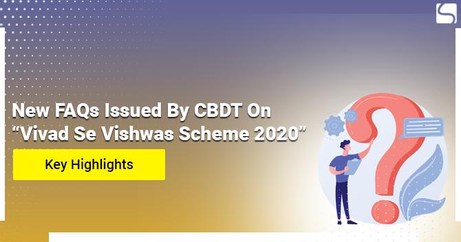 FAQs issued by CBDT on Vivad se Vishwas Scheme 2020