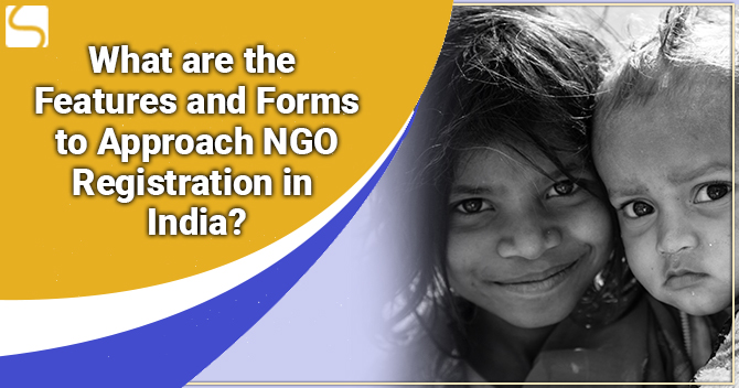 What are the Features and Forms to Approach NGO Registration in India?