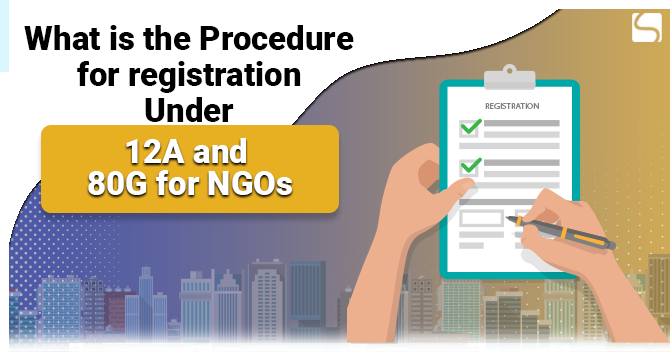 What is the Procedure for Registration Under 12A and 80G for NGOs