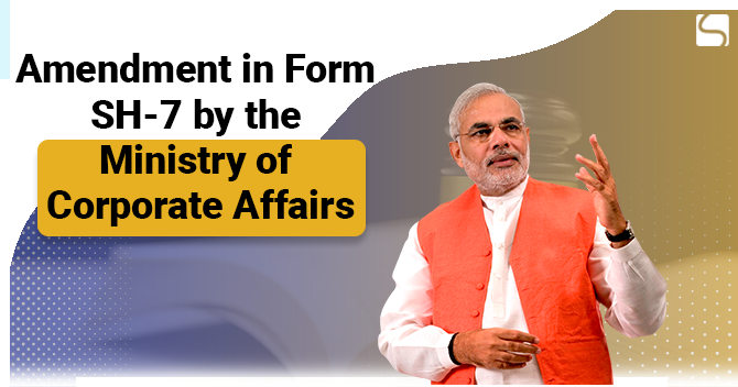 Amendment in Form SH-7 by the Ministry of Corporate Affairs