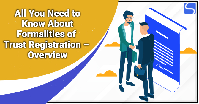 All You Need to Know about Formalities of Trust Registration – Overview