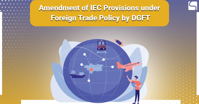 Amendment of IEC Provisions under Foreign Trade Policy by DGFT