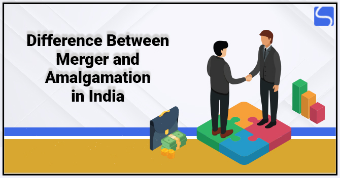 Difference between Merger and Amalgamation in India