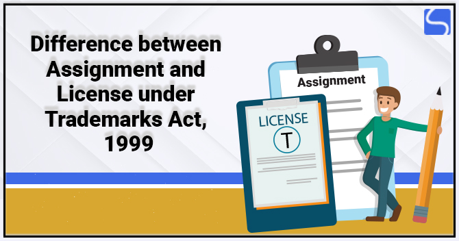 Difference between Assignment and License under Trademarks Act, 1999
