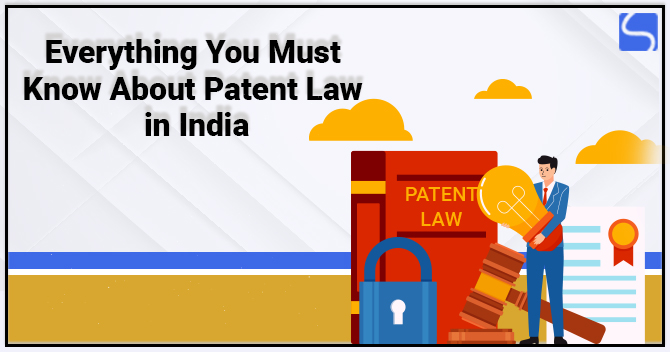 Everything You Must Know About Patent Law in India