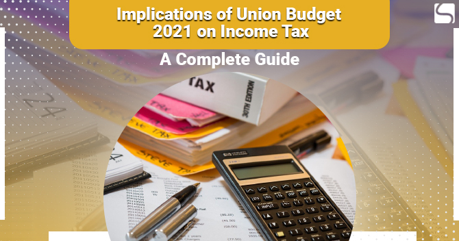 Implications of Union Budget 2021 on Income Tax