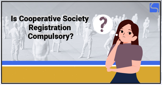 Is Cooperative Society Registration Compulsory?