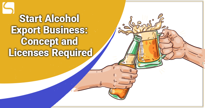 Start Alcohol Export Business: Concept and Licenses Required