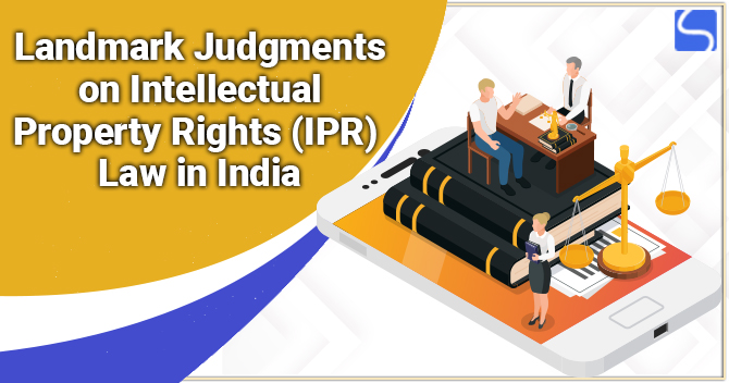 Landmark Judgments on Intellectual Property Rights (IPR) Law in India