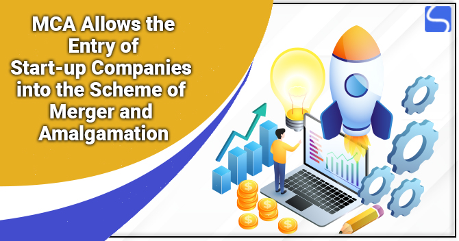 MCA Allows the Entry of Start-up Companies into the Scheme of Merger and Amalgamation