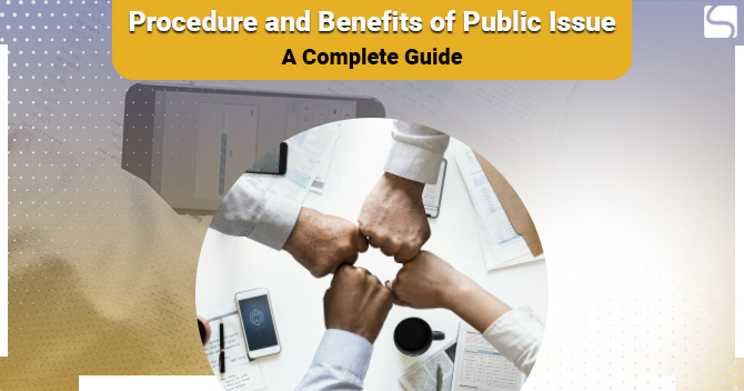 Procedure and  Benefits of Public Issue: A Complete Guide