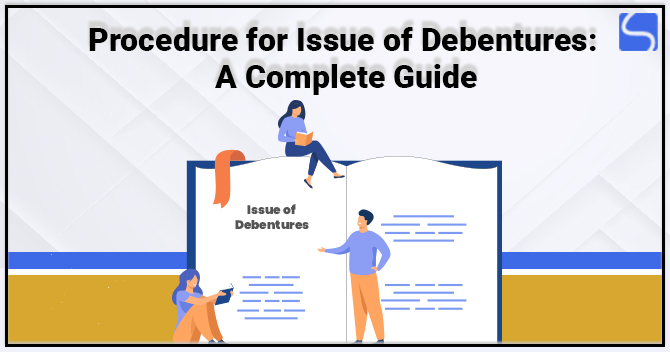 Procedure for Issue of Debentures: A Complete Guide