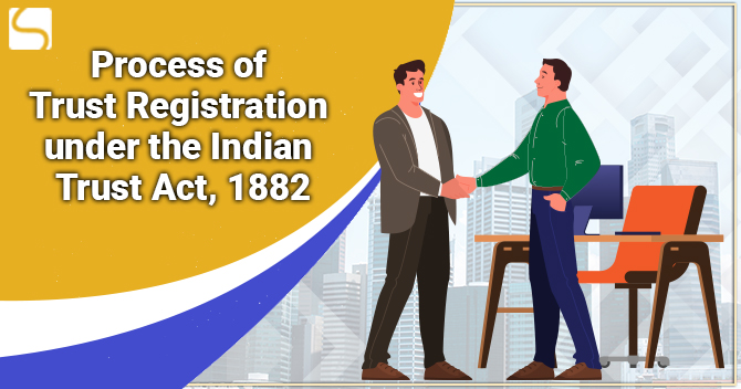 Trust Registration Process under the Indian Trust Act 1882 – An Overview
