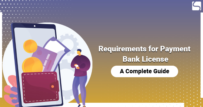 Requirements for Payment Bank License: A Complete Guide
