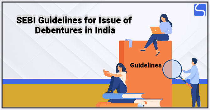SEBI Guidelines for Issue of Debentures in India