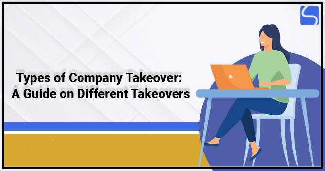 Types of Company Takeover: A Guide on Different Takeovers