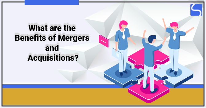 Benefits of Mergers and Acquisitions