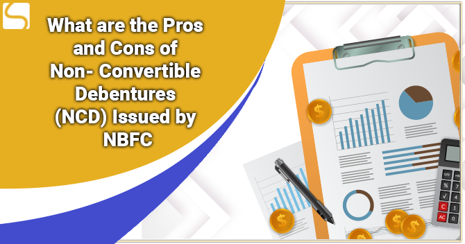 What are the Pros and Cons of Non Convertible Debentures (NCD) Issued by NBFC?
