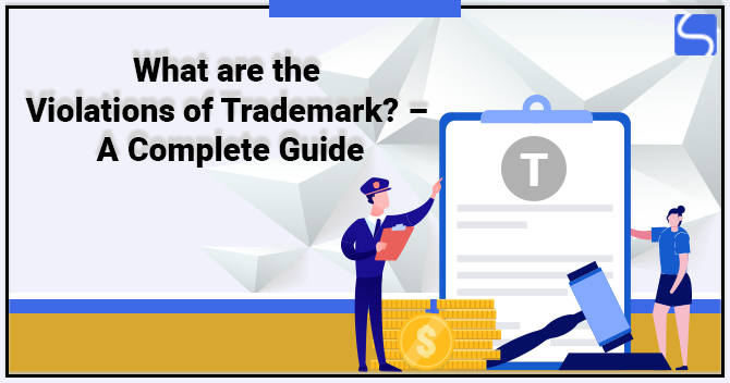 What are the Violations of Trademark? – A Complete Guide