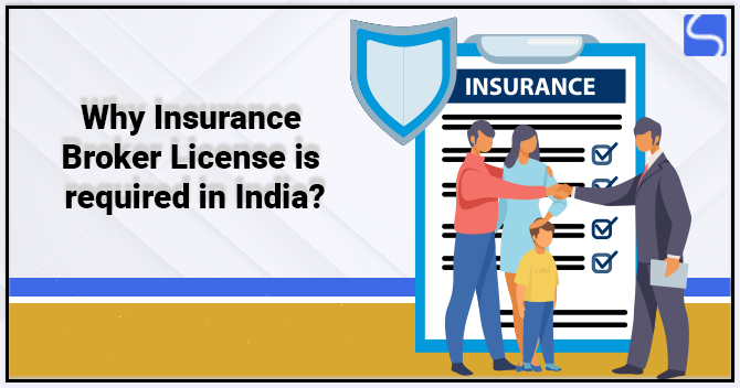 Why Insurance Broker License is required in India