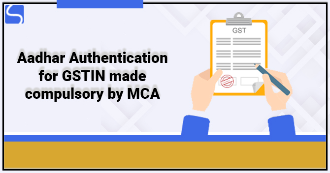 Aadhar Authentication for GSTIN made compulsory by MCA