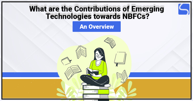 Contributions of Emerging Technologies towards NBFCs